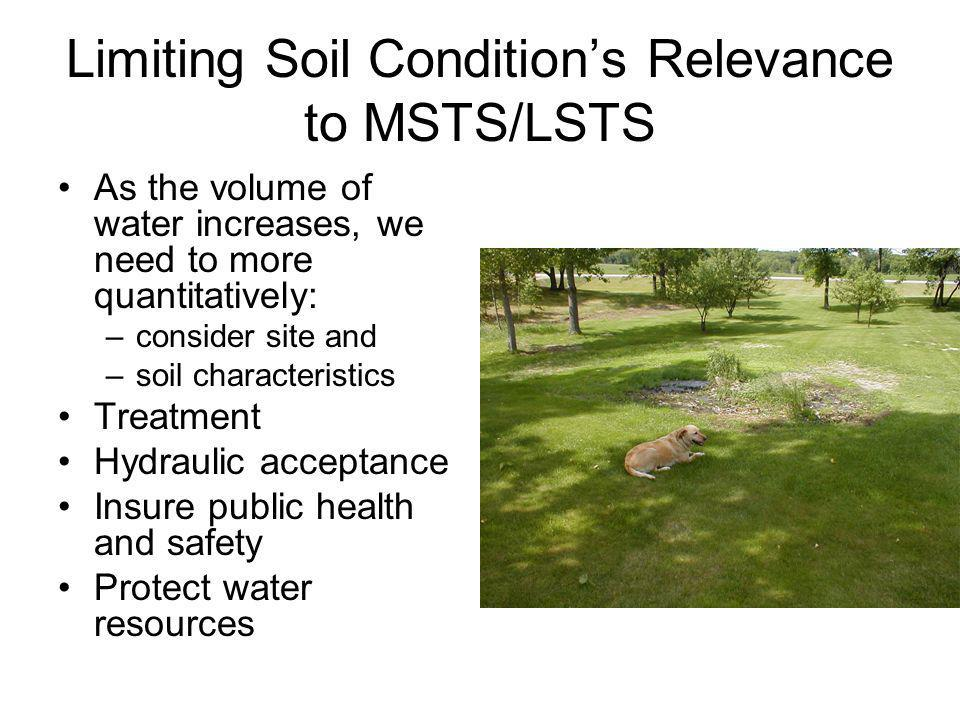 Limiting Soil Conditions Relevance to MSTS/LSTS As the volume of water increases, we need to more quantitatively: –consider site and –soil characteris