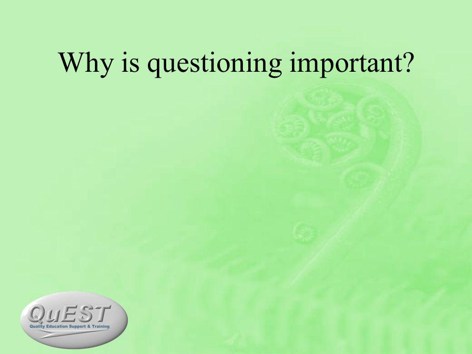 Why is questioning important?