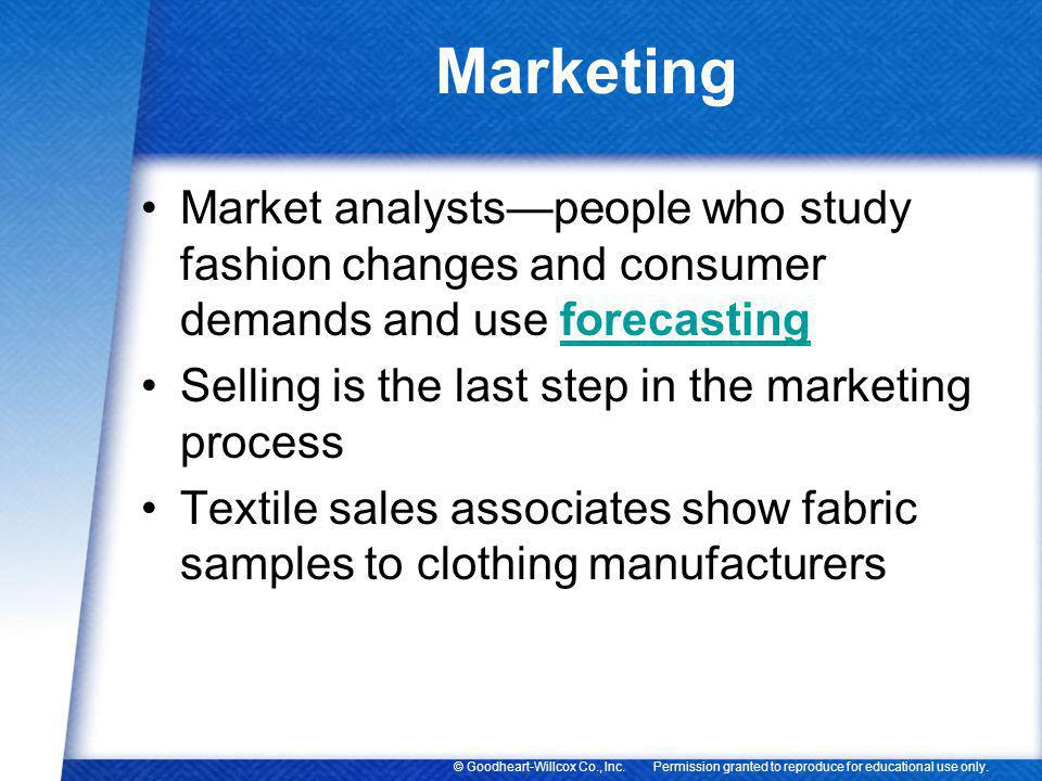 Permission granted to reproduce for educational use only.© Goodheart-Willcox Co., Inc. Marketing Market analystspeople who study fashion changes and c