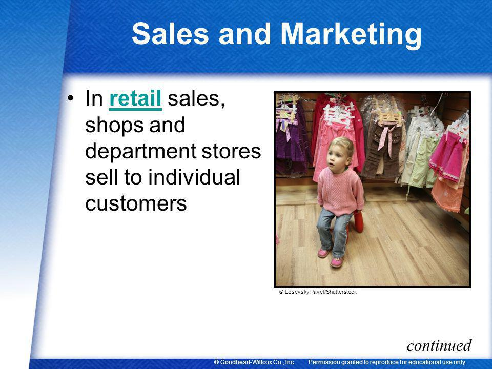 Permission granted to reproduce for educational use only.© Goodheart-Willcox Co., Inc. Sales and Marketing In retail sales, shops and department store