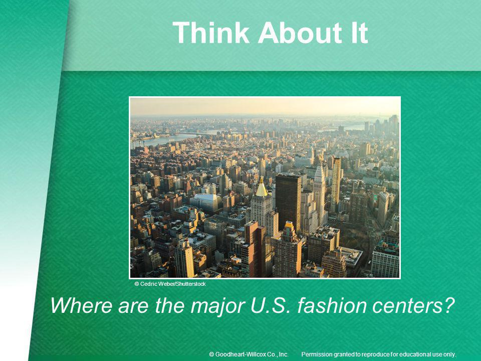Permission granted to reproduce for educational use only.© Goodheart-Willcox Co., Inc. Think About It Where are the major U.S. fashion centers? © Cedr