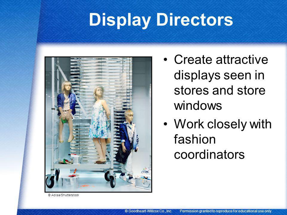 Permission granted to reproduce for educational use only.© Goodheart-Willcox Co., Inc. Display Directors Create attractive displays seen in stores and