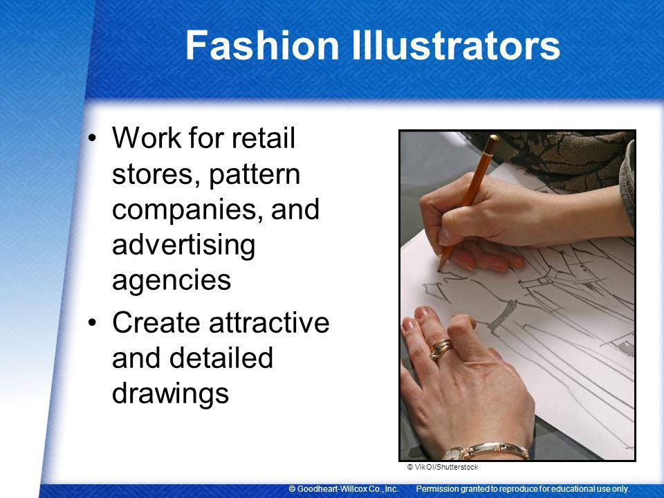 Permission granted to reproduce for educational use only.© Goodheart-Willcox Co., Inc. Fashion Illustrators Work for retail stores, pattern companies,