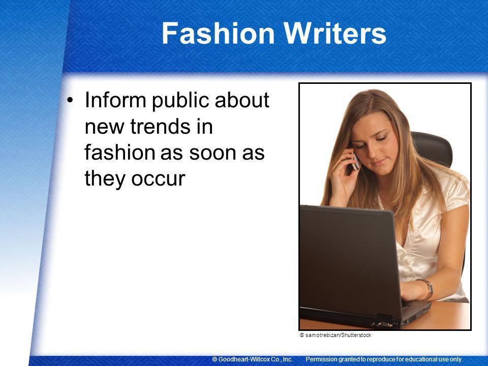 Permission granted to reproduce for educational use only.© Goodheart-Willcox Co., Inc. Fashion Writers Inform public about new trends in fashion as so