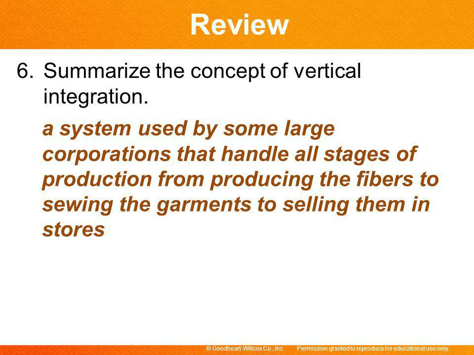 Permission granted to reproduce for educational use only.© Goodheart-Willcox Co., Inc. Review 6.Summarize the concept of vertical integration. a syste