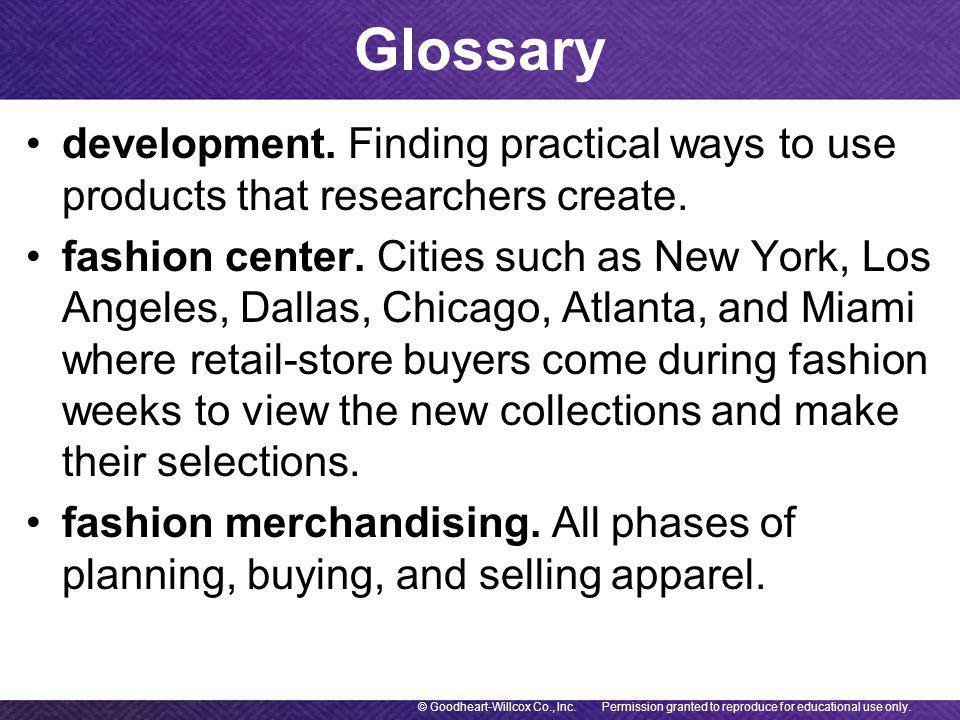 Glossary Permission granted to reproduce for educational use only.© Goodheart-Willcox Co., Inc. development. Finding practical ways to use products th