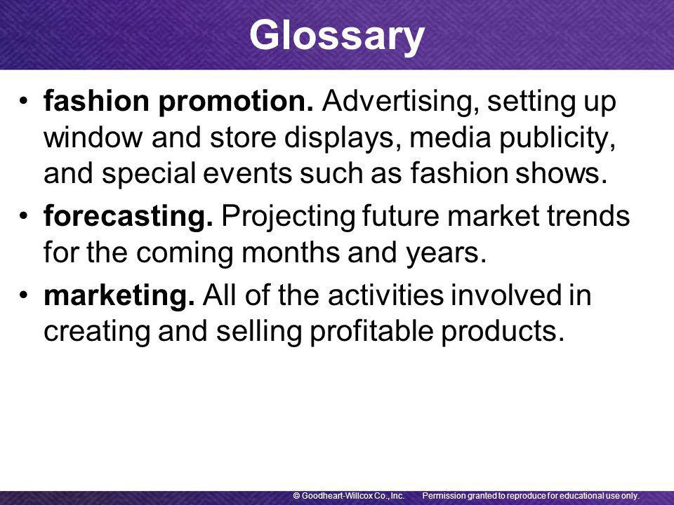 Glossary Permission granted to reproduce for educational use only.© Goodheart-Willcox Co., Inc. fashion promotion. Advertising, setting up window and
