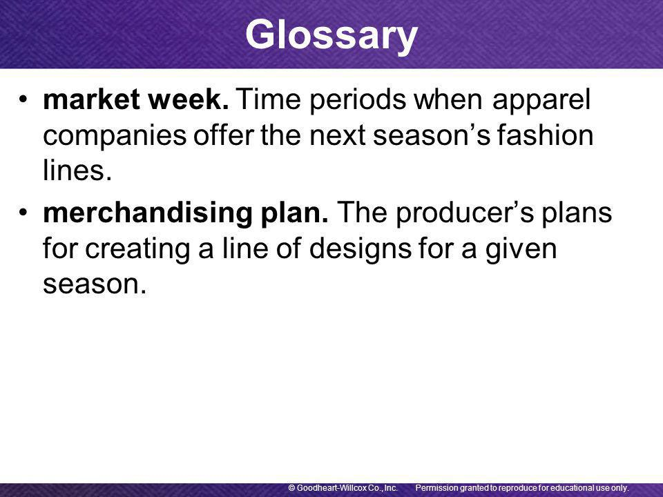 Glossary Permission granted to reproduce for educational use only.© Goodheart-Willcox Co., Inc. market week. Time periods when apparel companies offer