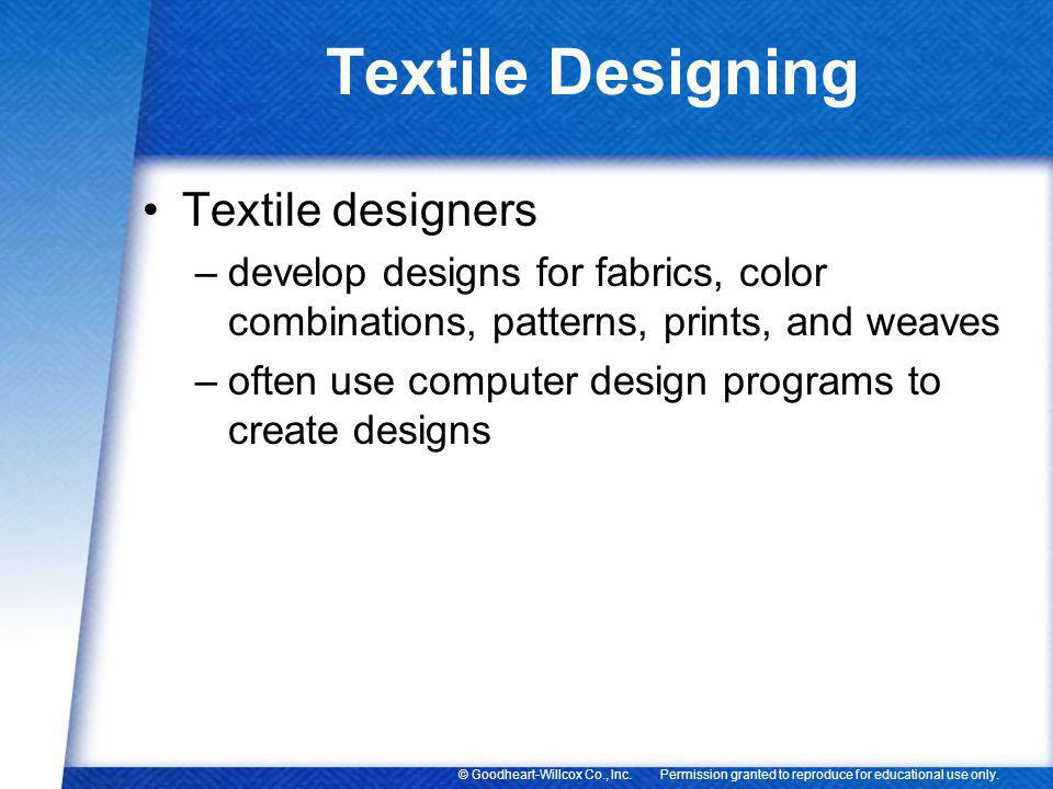 Permission granted to reproduce for educational use only.© Goodheart-Willcox Co., Inc. Textile Designing Textile designers –develop designs for fabric