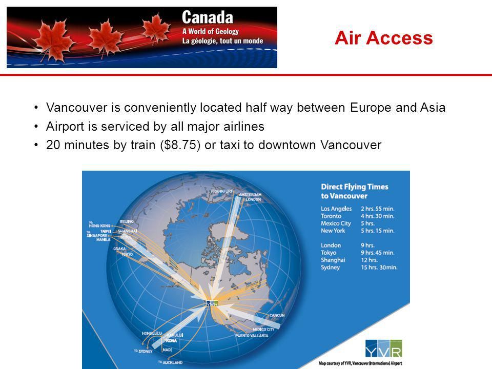 Vancouver is conveniently located half way between Europe and Asia Airport is serviced by all major airlines 20 minutes by train ($8.75) or taxi to do