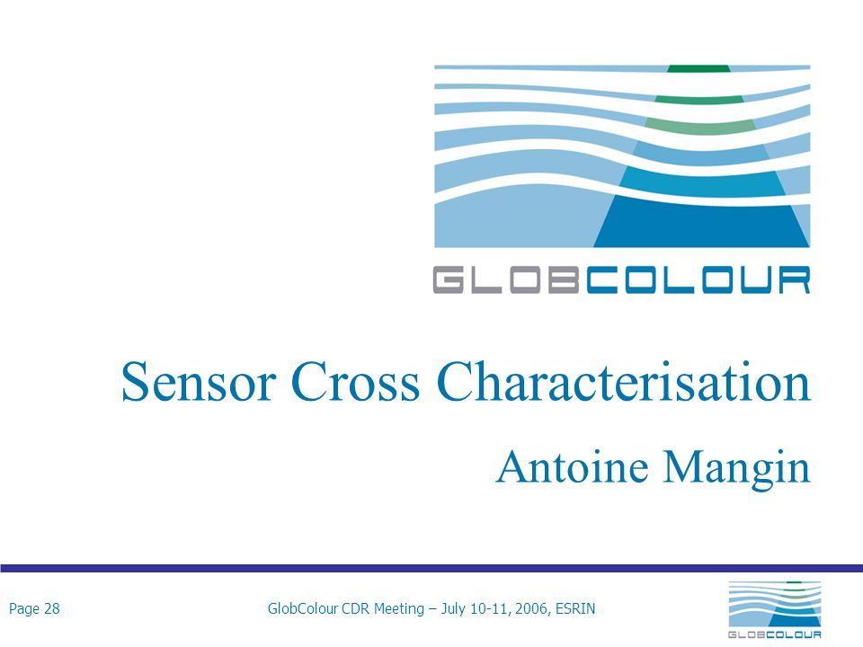Page 28GlobColour CDR Meeting – July 10-11, 2006, ESRIN Sensor Cross Characterisation Antoine Mangin