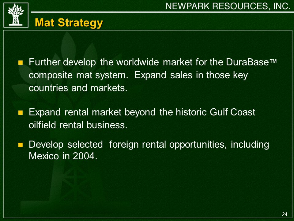 24 Mat Strategy n Further develop the worldwide market for the DuraBase composite mat system.