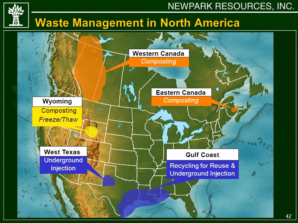 42 Waste Management in North America Wyoming Composting Freeze/Thaw Western Canada Composting Eastern Canada Composting Underground Injection West Texas Recycling for Reuse & Underground Injection Gulf Coast