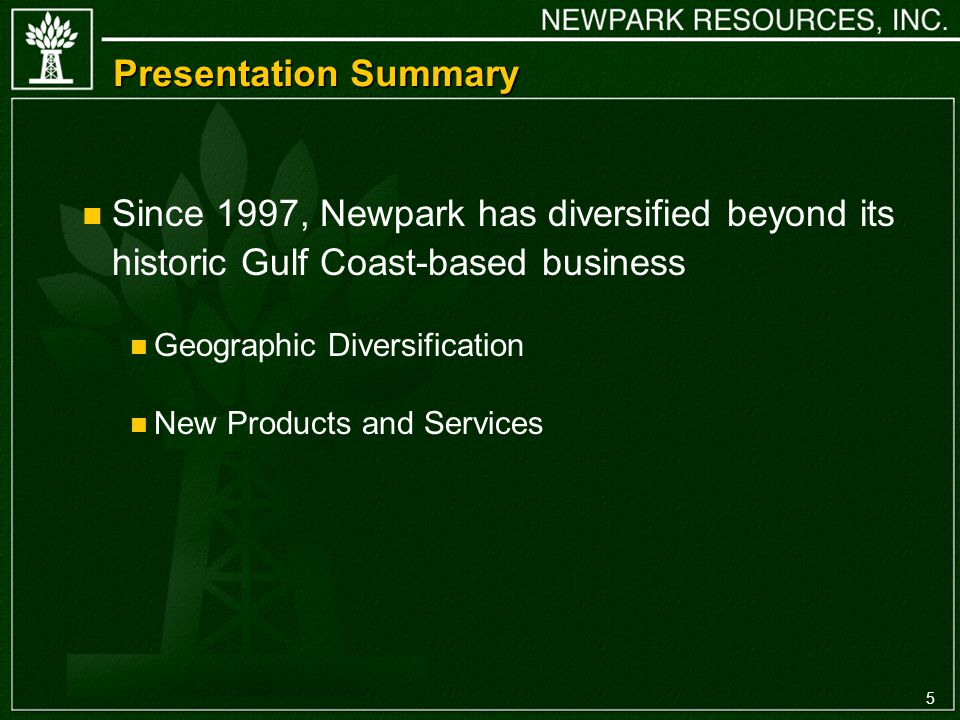 5 Presentation Summary Since 1997, Newpark has diversified beyond its historic Gulf Coast-based business Geographic Diversification New Products and Services