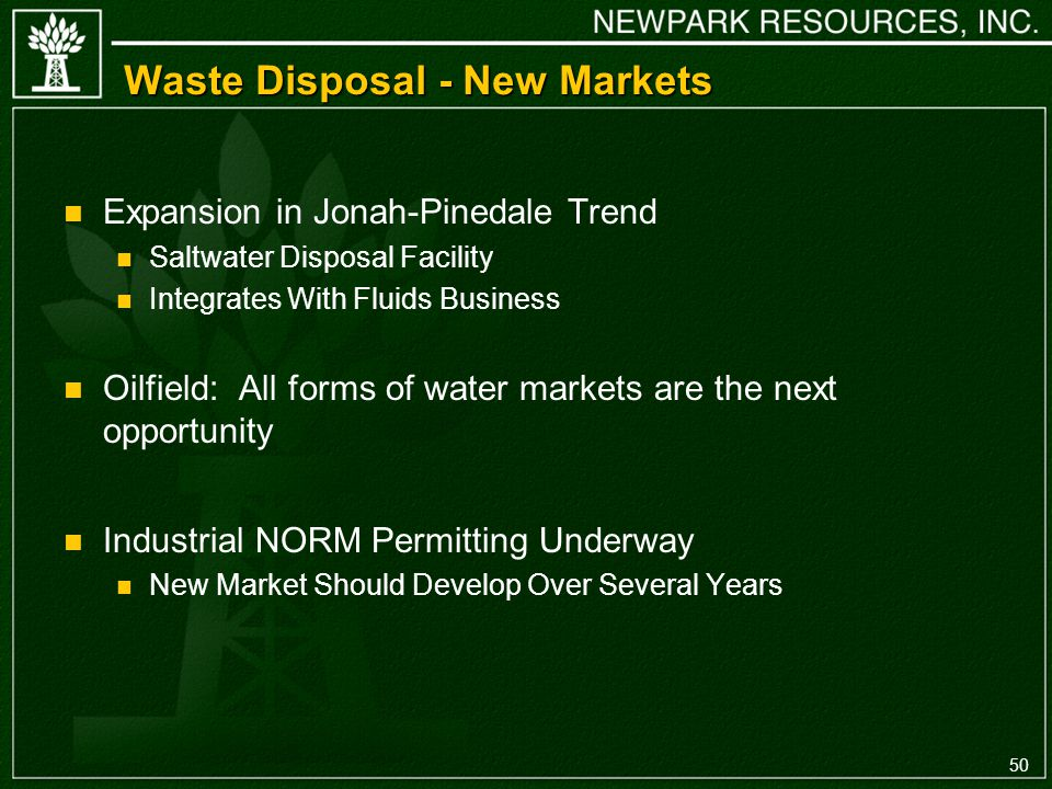 50 Waste Disposal - New Markets n Expansion in Jonah-Pinedale Trend n Saltwater Disposal Facility n Integrates With Fluids Business n Oilfield: All forms of water markets are the next opportunity n Industrial NORM Permitting Underway n New Market Should Develop Over Several Years