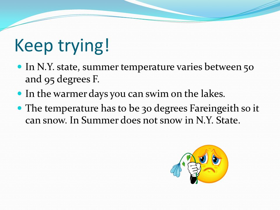 What can I sense in Summer in N.Y. State? Can I taste the cold snow in Summer? Can I feel the wet water while swimming in the Summer? Yes, I can. No,