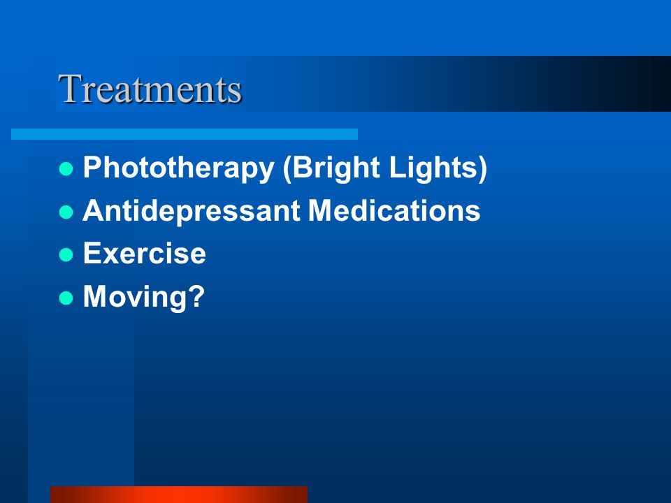 Treatments Phototherapy (Bright Lights) Antidepressant Medications Exercise Moving?
