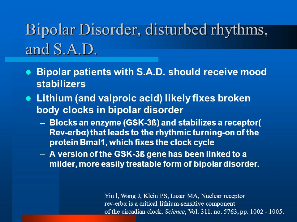Bipolar Disorder, disturbed rhythms, and S.A.D. Bipolar patients with S.A.D.