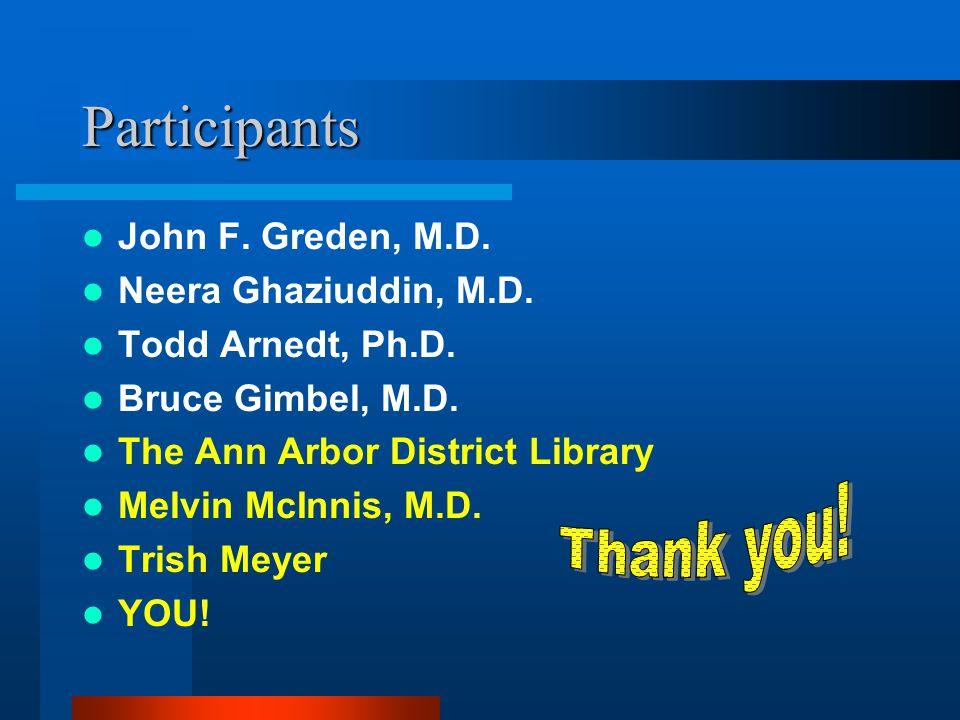 Participants John F. Greden, M.D. Neera Ghaziuddin, M.D.