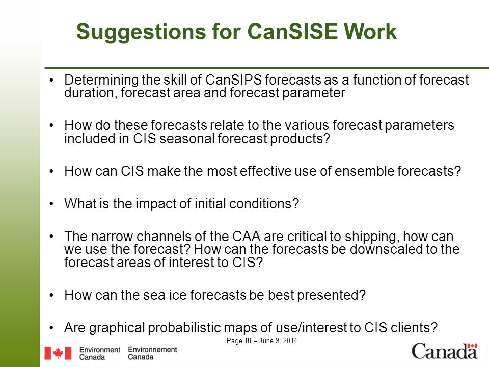 Page 18 – June 9, 2014 Suggestions for CanSISE Work Determining the skill of CanSIPS forecasts as a function of forecast duration, forecast area and f
