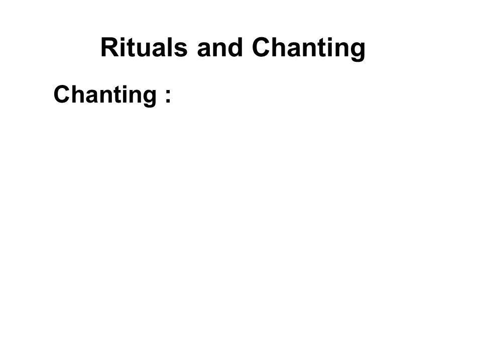 Rituals and Chanting Chanting : Homage to the Buddha Taking Refuge The Five Precepts Recollection of the qualities of the Triple Gem (the Buddha, Dham