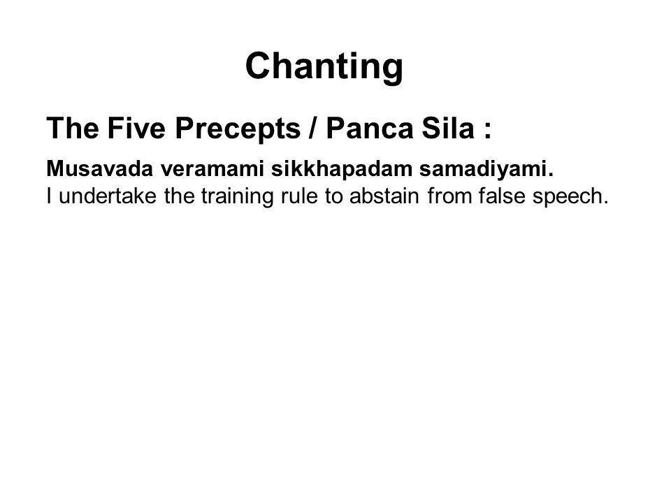 Chanting The Five Precepts / Panca Sila : Musavada veramami sikkhapadam samadiyami. I undertake the training rule to abstain from false speech. Sura-m