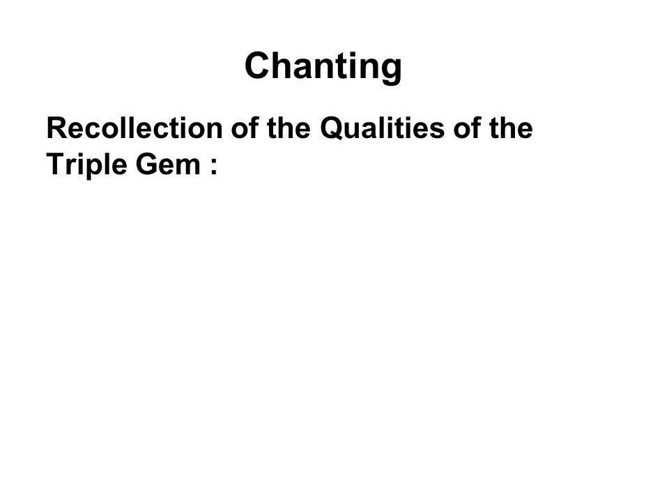 Chanting Recollection of the Qualities of the Triple Gem : To recollect, contemplate and remind ourselves of the qualities of the Buddha, the Dhamma a