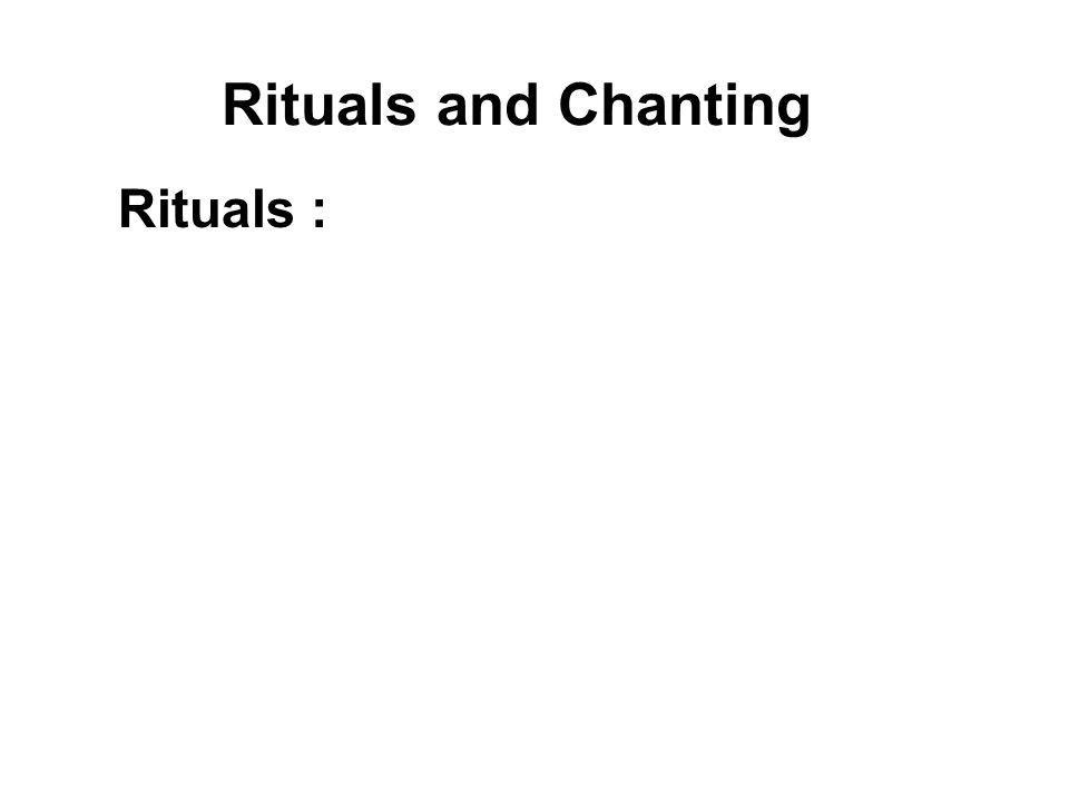 Rituals and Chanting Rituals : Prostrations Offerings Sharing of Merits Circumambulation Sacred Threads Kathina Robe Offerings Hungry Ghost Festival