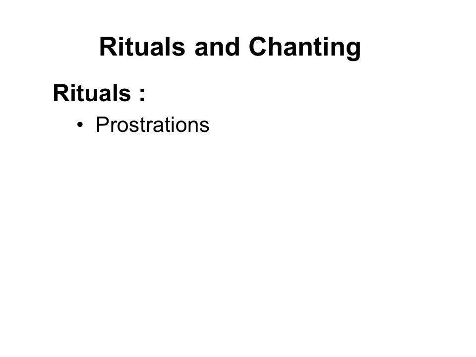 Rituals and Chanting Rituals : Prostrations Offerings of various items Sharing of Merits Circumambulation Sacred Threads Kathina Robe Offerings Hungry Ghost Festival