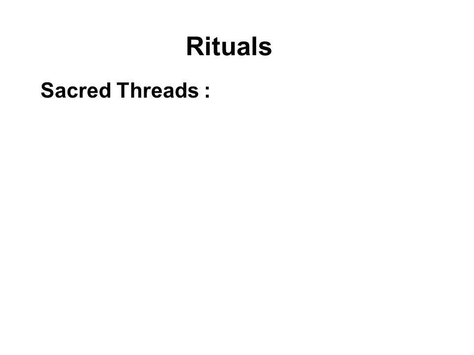 Rituals Sacred Threads : A ball of coloured thread (usually orange or white) is unravelled during special ceremonies and held at the fingertips of the