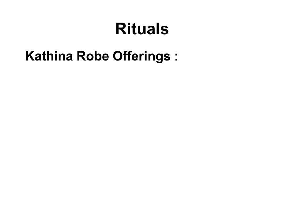 Rituals Kathina Robe Offerings : This stems from a rule made by the Buddha that monks have to spend 3 months in a year staying in one place, during th