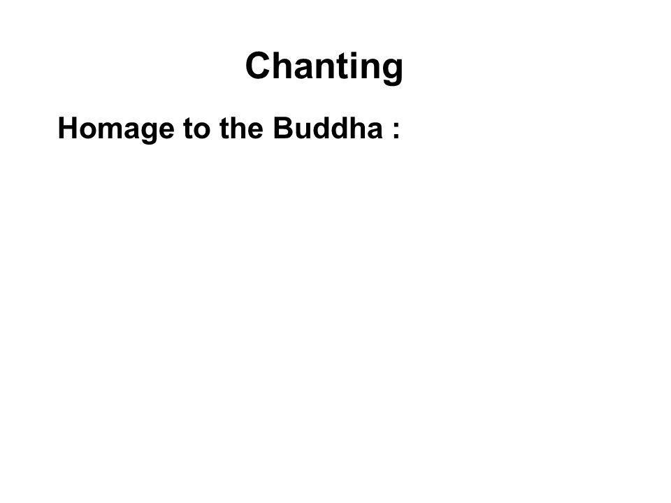 Chanting Homage to the Buddha : To express our respect and gratitude to the Buddha for his compassion and teachings.