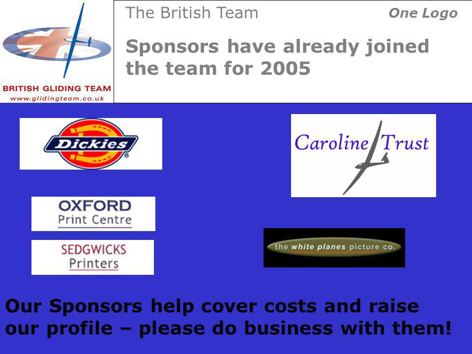 Sponsors have already joined the team for 2005 The British Team One Logo Our Sponsors help cover costs and raise our profile – please do business with them!