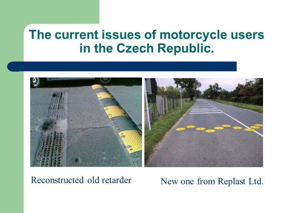 The current issues of motorcycle users in the Czech Republic. Reconstructed old retarder New one from Replast Ltd.