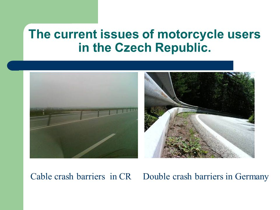 The current issues of motorcycle users in the Czech Republic. Cable crash barriers in CRDouble crash barriers in Germany