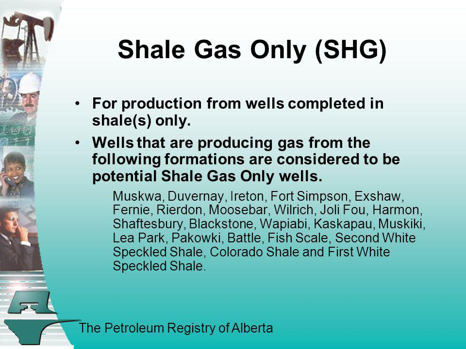 The Petroleum Registry of Alberta Shale Gas Only (SHG) For production from wells completed in shale(s) only. Wells that are producing gas from the fol