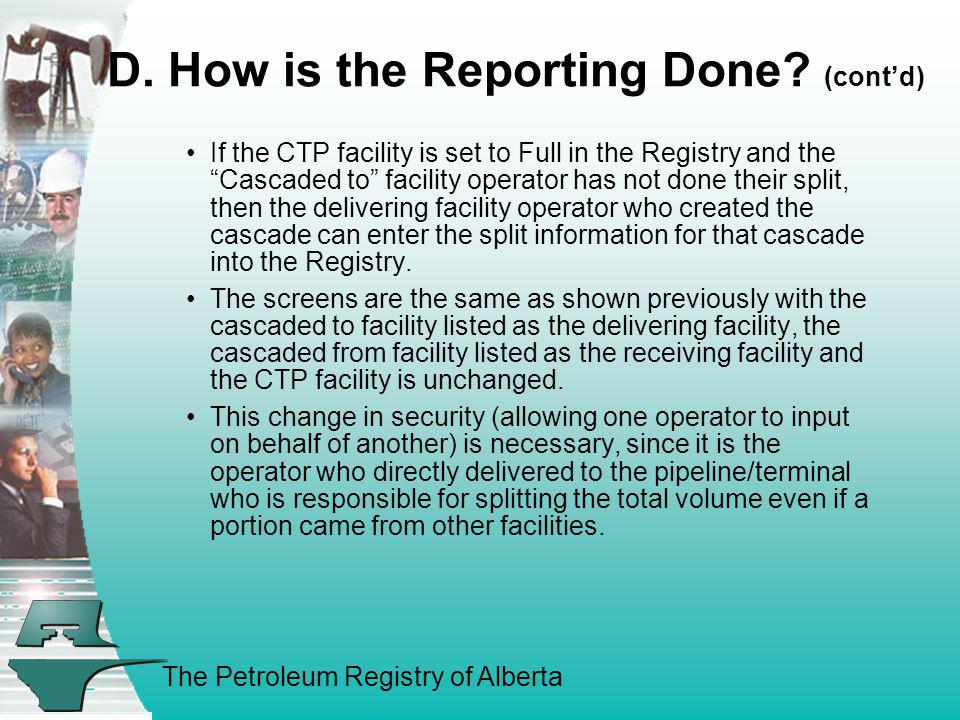 The Petroleum Registry of Alberta D. How is the Reporting Done? (contd) If the CTP facility is set to Full in the Registry and the Cascaded to facilit