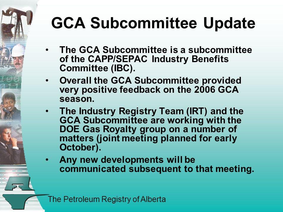The Petroleum Registry of Alberta GCA Subcommittee Update The GCA Subcommittee is a subcommittee of the CAPP/SEPAC Industry Benefits Committee (IBC).