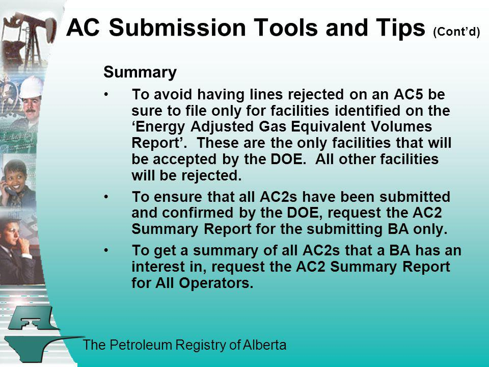 The Petroleum Registry of Alberta AC Submission Tools and Tips (Contd) Summary To avoid having lines rejected on an AC5 be sure to file only for facil