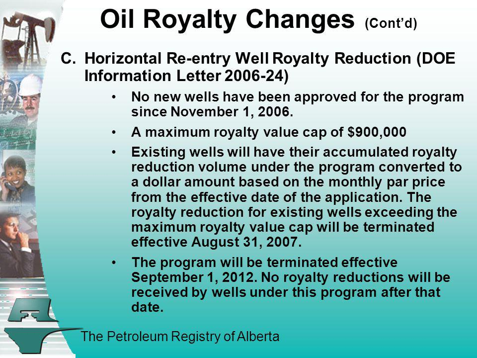 The Petroleum Registry of Alberta Oil Royalty Changes (Contd) C.Horizontal Re-entry Well Royalty Reduction (DOE Information Letter 2006-24) No new wel