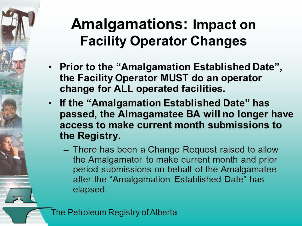 The Petroleum Registry of Alberta Amalgamations: Impact on Facility Operator Changes Prior to the Amalgamation Established Date, the Facility Operator