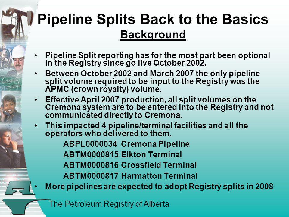 The Petroleum Registry of Alberta Pipeline Splits Back to the Basics Background Pipeline Split reporting has for the most part been optional in the Re