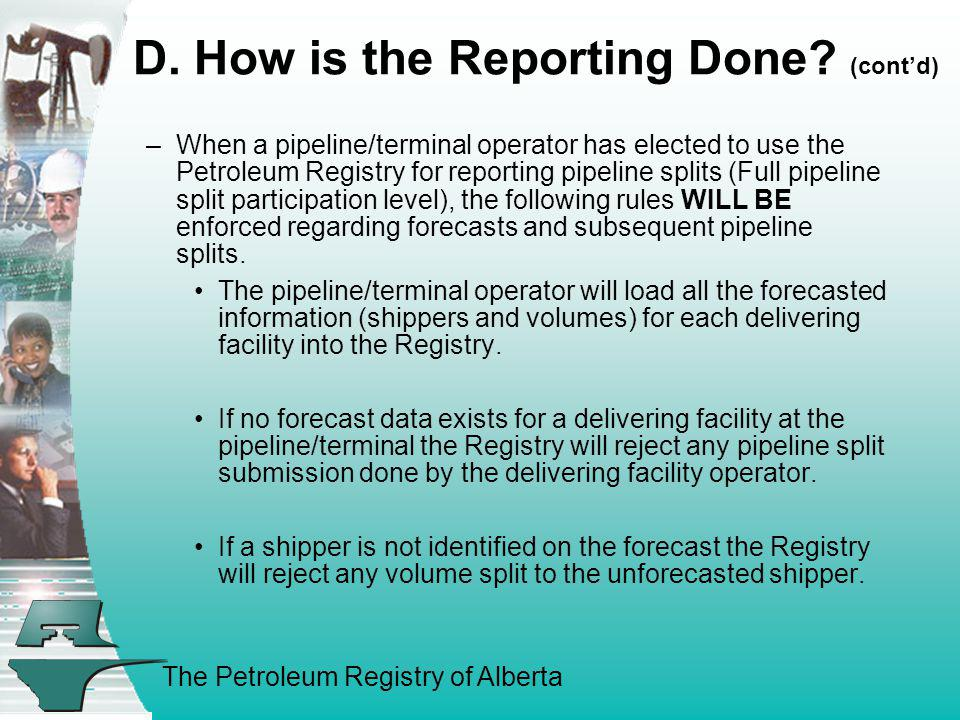 The Petroleum Registry of Alberta D. How is the Reporting Done? (contd) –When a pipeline/terminal operator has elected to use the Petroleum Registry f
