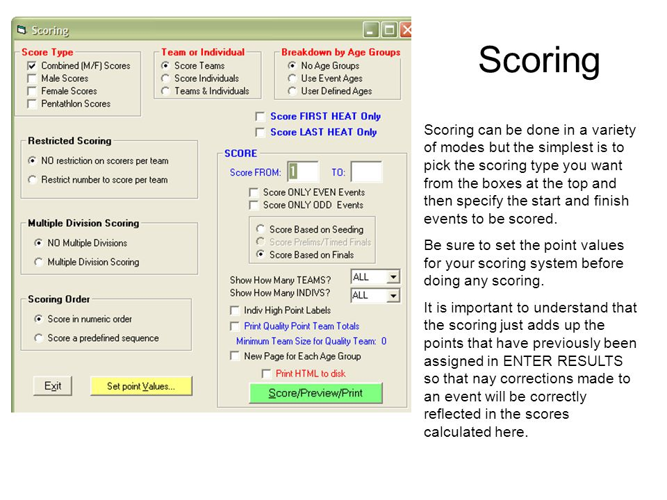 Scoring Scoring can be done in a variety of modes but the simplest is to pick the scoring type you want from the boxes at the top and then specify the
