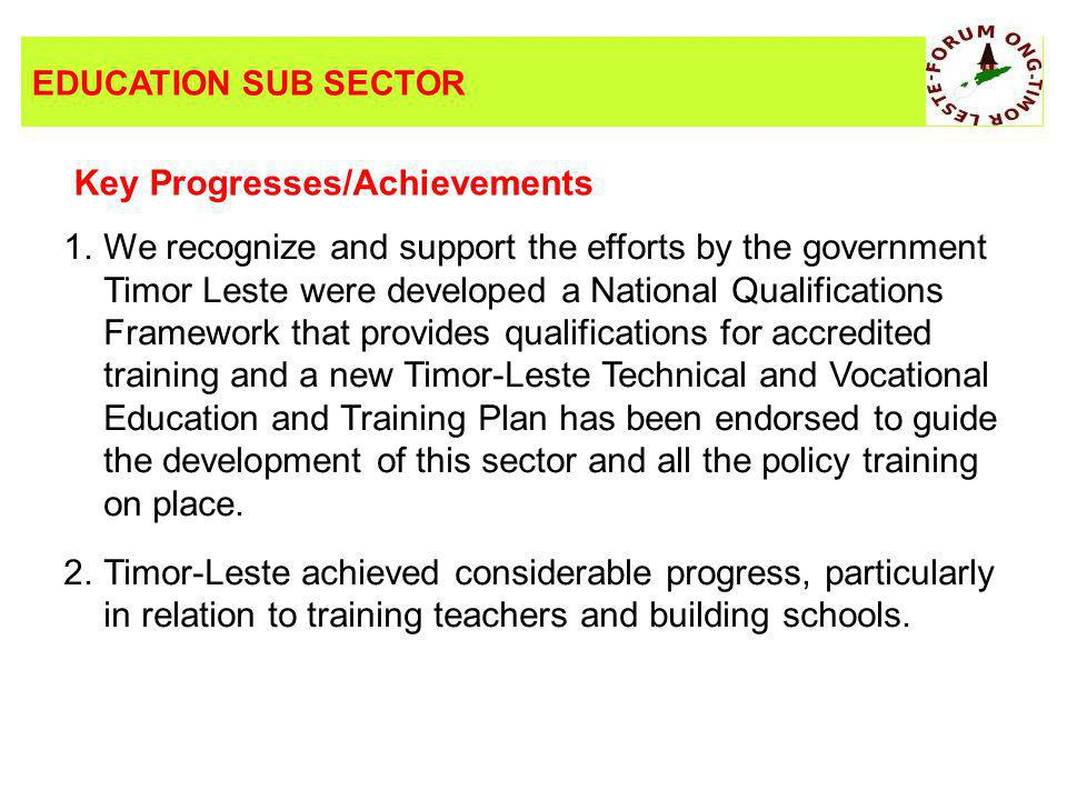 BACKGROUND 1.We recognize and support the efforts by the government Timor Leste were developed a National Qualifications Framework that provides qualifications for accredited training and a new Timor-Leste Technical and Vocational Education and Training Plan has been endorsed to guide the development of this sector and all the policy training on place.