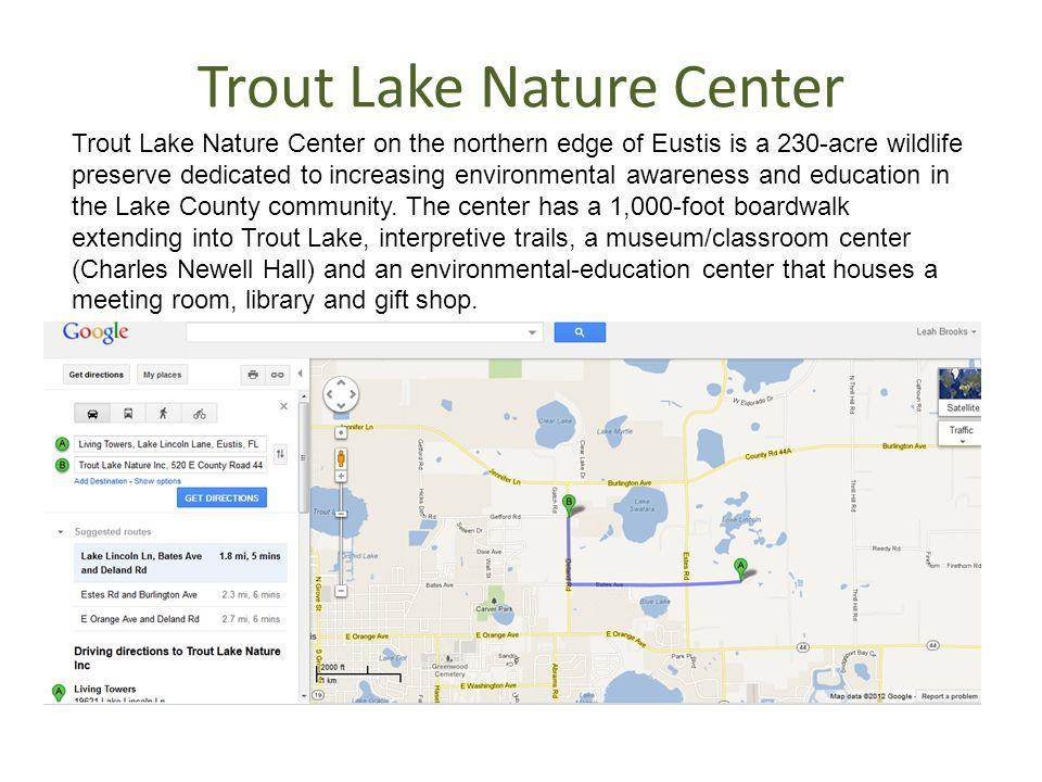 Trout Lake Nature Center Trout Lake Nature Center on the northern edge of Eustis is a 230-acre wildlife preserve dedicated to increasing environmental awareness and education in the Lake County community.