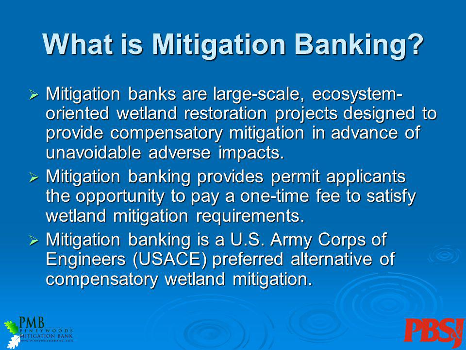 What is Mitigation Banking? Mitigation banks are large-scale, ecosystem- oriented wetland restoration projects designed to provide compensatory mitiga