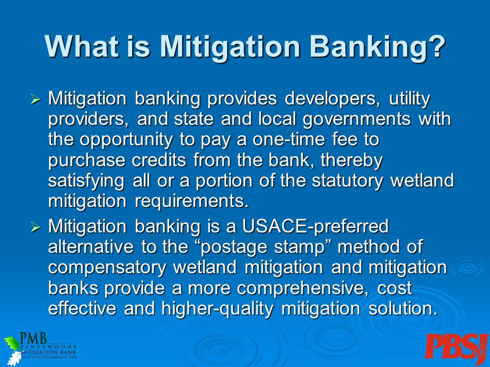 Mitigation banking provides developers, utility providers, and state and local governments with the opportunity to pay a one-time fee to purchase credits from the bank, thereby satisfying all or a portion of the statutory wetland mitigation requirements.