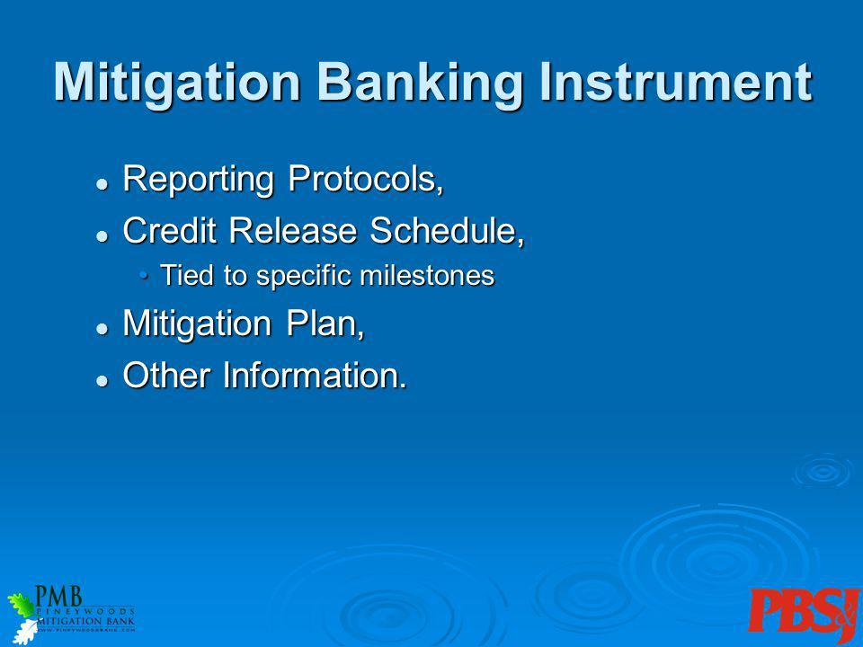 Mitigation Banking Instrument Reporting Protocols, Reporting Protocols, Credit Release Schedule, Credit Release Schedule, Tied to specific milestonesT