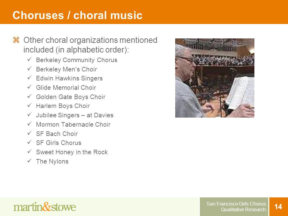 San Francisco Girls Chorus Qualitative Research 14 Choruses / choral music Other choral organizations mentioned included (in alphabetic order): Berkel